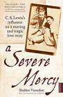 A Severe Mercy: C. S. Lewis's Influence on a Moving and Tragic Love Story by Sheldon Vanauken (Paperback, 2011)