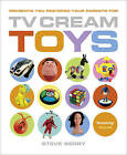 TV Cream Toys: Presents You Pestered Your Parents for by Steve Berry (Hardback, 2007)