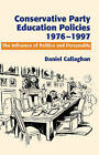 Conservative Party Education Policies, 1976-1979: The Influence of Politics and Personality by Daniel Callaghan (Hardback, 2005)