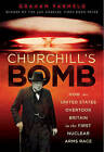 Churchill's Bomb: How the United States Overtook Britain in the First Nuclear Arms Race by Graham Farmelo (Hardback, 2013)