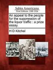 An Appeal to the People for the Suppression of the Liquor Traffic: A Prize Essay. by H D Kitchel (Paperback / softback, 2012)