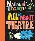 National Theatre: All About Theatre by National Theatre (Hardback, 2015)