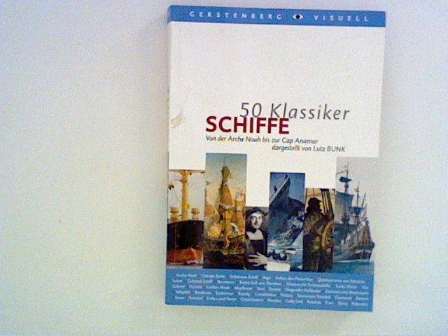 50 Klassiker Schiffe: Von der Arche Noah bis zur Cap Anamur Bunk, Lutz: