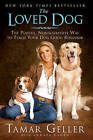 The Loved Dog: The Playful Nonaggressive Way to Teach Your Dog Good Behavior by Tamar Geller (Paperback / softback)