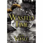 Wasted Time 9781424174362 by Sam Vitale Paperback