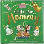 Read to Me, Mommy: 7 Delightful Stories for Bedtime Reading by Parragon Books Ltd (Hardback, 2015)