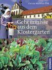 Geheimnisse aus dem Klostergarten von Christa Weinrich (2011, Gebundene Ausgabe)