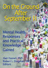 On the Ground After September 11: Mental Health Responses and Practical Knowledge Gained by Robert L. Dingman, Yael Danieli (Hardback, 2005)
