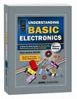 Understanding Basic Electronics: A Step-by-step Guide to Electricity, Electronics and Simple Circuits by Walter Banzhaf (2010, Paperback)