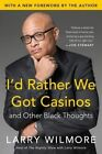 I'd Rather We Got Casinos: And Other Black Thoughts by Larry Wilmore (Paperback / softback, 2015)