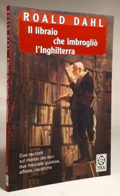 Roald Dahl IL LIBRAIO CHE IMBROGLIÒ L'INGHILTERRA Tea 2006