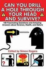 Can You Drill a Hole Through Your Head and Survive?: 180 Fascinating Questions a