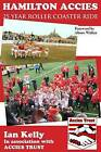 Hamilton Accies 25 Year Roller Coaster Ride by Ian Kelly (Paperback, 2010)
