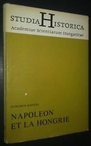 Napoleon et la Hongrie by Domokos Kosary Studia Historica Academiae Scientarium