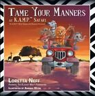 Tame Your Manners: At K.A.M.P. Safari by Loretta Neff (Paperback / softback, 2013)
