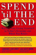 Spend 'Til the End: Raising Your Living Standard in Today's Economy and When You