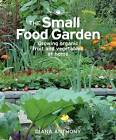 The Small Food Garden: Growing Organic Fruit & Vegetables at Home by Diana Anthony (Paperback / softback, 2012)