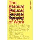 The Refusal of Work: The Theory and Practice of Resistance to Work by David Frayne (Paperback, 2015)