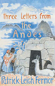 Three-Letters-from-the-Andes-Patrick-Leigh-Fermor-Excellent