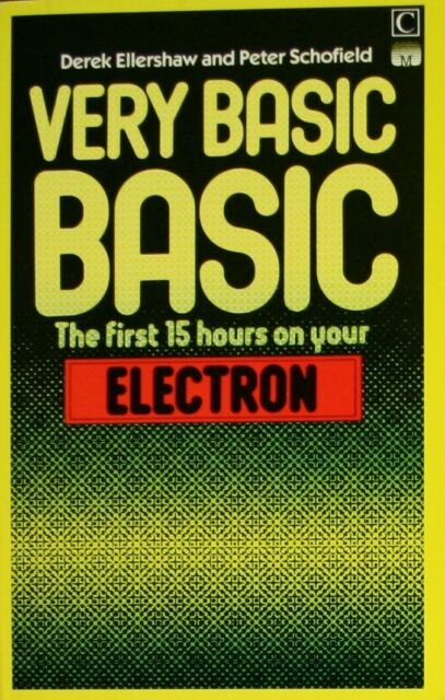 Very Basic BASIC ELECTRON: The First 15 Hours on Your ELECTRON, Schofield, Peter