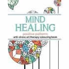 Mind Healing Anti-Stress Art Therapy Colouring Book: Positive Patterns by Christina Rose (Paperback / softback, 2015)