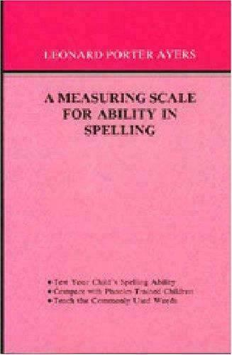 A Measuring Scale For Ability In Spelling by Leonard Porter Ayers