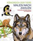 Malen und entspannen: Malen nach Zahlen - Königreich der Tiere von Martin Sanders und Arpad Olbey (2017, Kunststoffeinband)