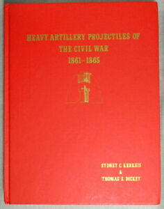Heavy Artillery Projectiles of the Civil War 1861-1865, by Kerksis & Dickey