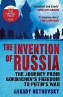The Invention of Russia: The Journey from Gorbachev's Freedom to Putin's War by Arkady Ostrovsky (Paperback, 2016)