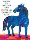 El Artista Que Pinto un Caballo Azul by Eric Carle (Hardback, 2011)