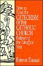How to Read the Catechism of the Catholic Church: Following the Liturgical Year