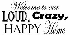 WELCOME TO OUR LOUD,CRAZY,HAPPY HOME wall art decal sticker words lettering DIY