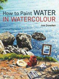 How-to-Paint-Water-in-Watercolour-by-Joe-Dowden-NEW-Book-FREE
