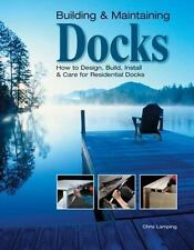 Building & Maintaining Docks: How to Design, Build, Install & Care for Resident