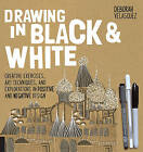 Drawing in Black & White: Creative Exercises, Art Techniques, and Explorations in Positive and Negative Design by Deborah Velasquez (Paperback, 2016)