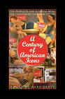 A Century of American Icons: 100 Products and Slogans from the 20th-Century Consumer Culture by Mary Cross (Paperback, 2002)