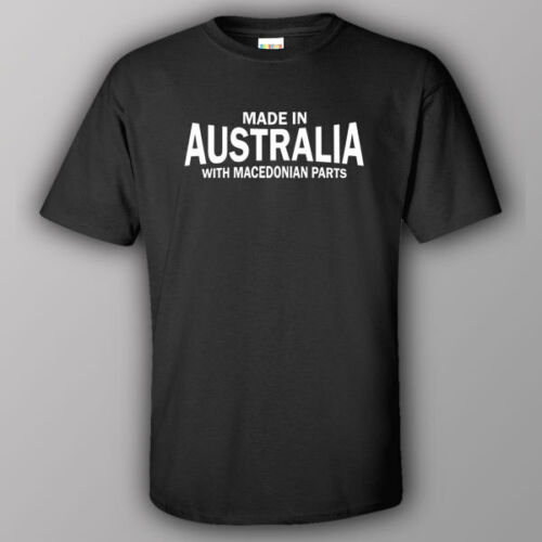 Funny T-shirt MADE IN AUSTRALIA WITH MACEDONIAN PARTS Macedonia GREECE