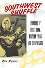Southwest Shuffle: Pioneers of Honky Tonk, Western Swing and Country Jazz by Rich Kienzle (Paperback, 2003)