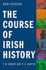 The Course of Irish History by F. X. Martin, T. W. Moody (Paperback, 2011)