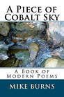 A Piece of Cobalt Sky: A Book of Modern Poems by Mike Burns (Paperback / softback, 2009)
