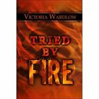 Tried by Fire by Victoria Wardlow (Paperback / softback, 2007)