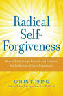 Radical Self-forgiveness: How to Fully Accept Yourself and Embrace the Perfection of Every Experience by Colin Tipping (Paperback, 2011)