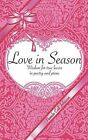 Love in Season: Wisdom for True Lovers in Poetry and Prose by Pamela Call Johnson (Paperback / softback, 2014)