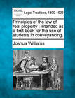 Principles of the Law of Real Property: Intended as a First Book for the Use of Students in Conveyancing. by Joshua Williams (Paperback / softback, 2010)