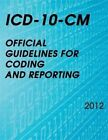 ICD-10-CM Official Guidelines for Coding and Reporting 2012 by National Center for Health Statistics (Paperback / softback, 2013)