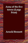 Anna of the Five Towns by Arnold Bennett (Paperback / softback, 2006)