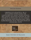Libertas Ecclesiastica, Or, a Discourse Vindicating the Lawfulness of Those Things Which Are Chiefly Excepted Against in the Church of England, in Its Liturgy and Worship and Manifesting Their Agreeableness with the Doctrine of Churches (1674) by William Falkner (Paperback / softback, 2010)