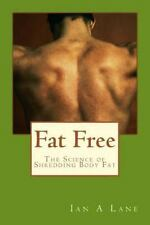 Fat Free : The Science of Shredding Body Fat by Ian Lane (2013, Paperback)