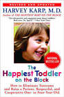 Happiest Toddler on the Block: How to Eliminate Tantrums and Raise a Patient, Respectful and Cooperative One- to Four-year-old by Harvey Karp (Paperback, 2008)
