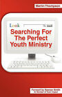Searching for the Perfect Youth Ministry by Martin Thompson (Paperback / softback, 2008)